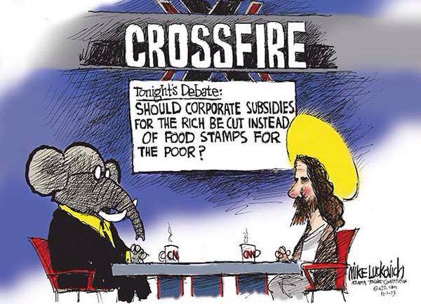 Crossfire:  Tonight's Debate:  Should corporate subsideies for the rich be cut instead of food stamps for the poor?  Debaters:  GOP Elephant and Jesus Christ